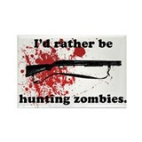 I'd Rather be hunting Zombies Rectangle Magnet