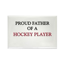 Proud Father Of A HOCKEY PLAYER Rectangle Magnet