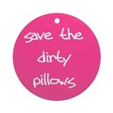 Save The Dirty Pillows Ornament (Round)