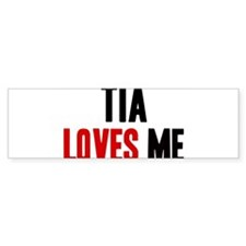 Tia loves me Bumper Bumper Stickers