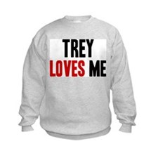Trey loves me Sweatshirt