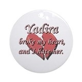 Yadira broke my heart and I hate her Ornament (Rou