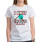 I Knit - Therefore I Rock Women's T-Shirt