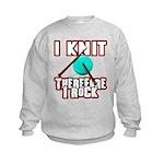 I Knit - Therefore I Rock Kids Sweatshirt