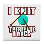 I Knit - Therefore I Rock Tile Coaster