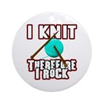 I Knit - Therefore I Rock Ornament (Round)