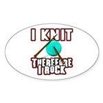 I Knit - Therefore I Rock Oval Sticker