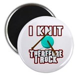 I Knit - Therefore I Rock Magnet