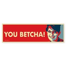 You Betcha! Bumper Bumper Sticker