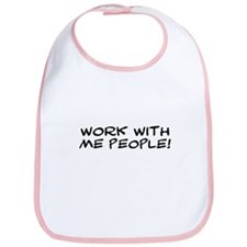 Work With Me People Bib