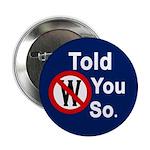 W: Told You So (Metal Pinback Button)