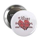 "Ulises broke my heart and I hate him 2.25"" Button"