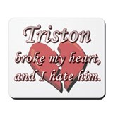 Triston broke my heart and I hate him Mousepad