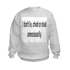 Lie, Cheat or Steal Sweatshirt