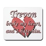 Trevon broke my heart and I hate him Mousepad