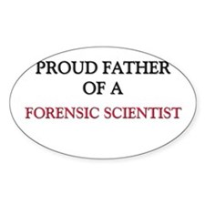 Proud Father Of A FORENSIC SCIENTIST Sticker (Oval