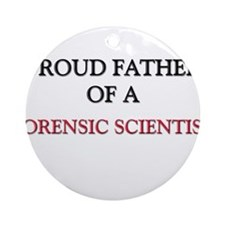 Proud Father Of A FORENSIC SCIENTIST Ornament (Rou