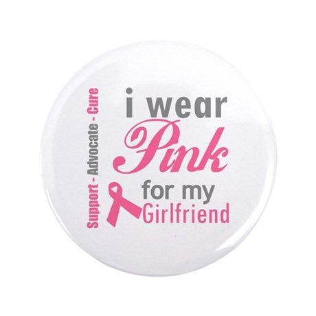 "I Wear Pink For My Girlfriend 3.5"" Button"