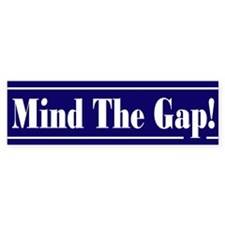 Mind the gap! Bumper Bumper Sticker