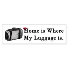 Home is Where My Luggage Is Bumper Bumper Sticker