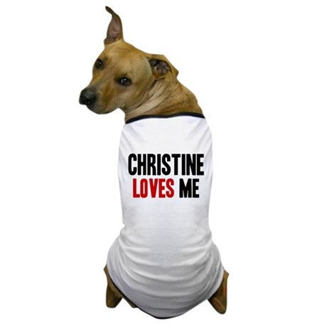 Christine loves me Dog T-Shirt