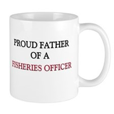 Proud Father Of A FISHERIES OFFICER Mug