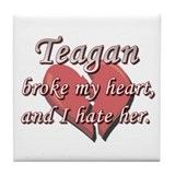 Teagan broke my heart and I hate her Tile Coaster