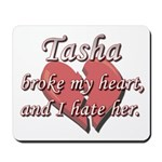 Tasha broke my heart and I hate her Mousepad