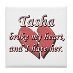 Tasha broke my heart and I hate her Tile Coaster