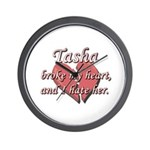 Tasha broke my heart and I hate her Wall Clock