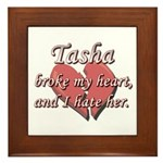 Tasha broke my heart and I hate her Framed Tile