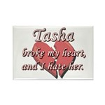 Tasha broke my heart and I hate her Rectangle Magn
