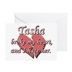 Tasha broke my heart and I hate her Greeting Cards