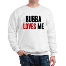 Bubba loves me Sweatshirt