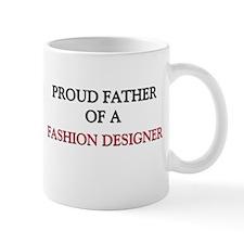 Proud Father Of A FASHION DESIGNER Mug