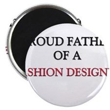 Proud Father Of A FASHION DESIGNER Magnet