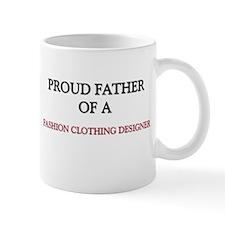 Proud Father Of A FASHION CLOTHING DESIGNER Mug