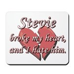 Stevie broke my heart and I hate him Mousepad