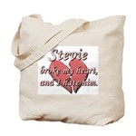 Stevie broke my heart and I hate him Tote Bag
