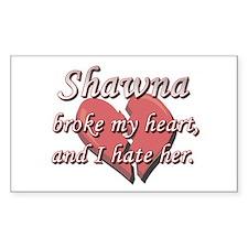 Shawna broke my heart and I hate her Decal