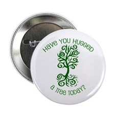 """Have You Hugged A Tree Today? 2.25"""" Button"""