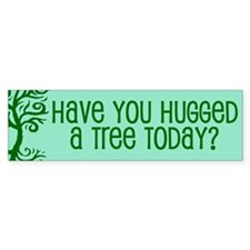 Have You Hugged A Tree Today? Bumper Sticker 10 pk