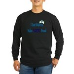 More Nursing Student Long Sleeve Dark T-Shirt