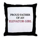 Proud Father Of An ELEVATOR GIRL Throw Pillow