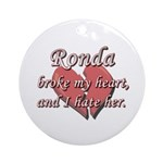 Ronda broke my heart and I hate her Ornament (Roun