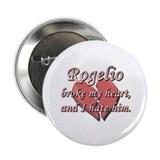 "Rogelio broke my heart and I hate him 2.25"" Button"