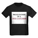 Proud Father Of A DOG CATCHER T