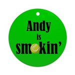 Andy is smokin' Ornament (Round)