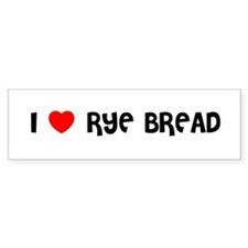 I LOVE RYE BREAD Bumper Bumper Sticker