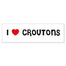 I LOVE CROUTONS Bumper Bumper Sticker